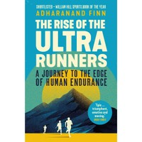 BOOK The Rise Of The Ultra Runners - A Journey To The Edge Of Human Endurance - A. Finn